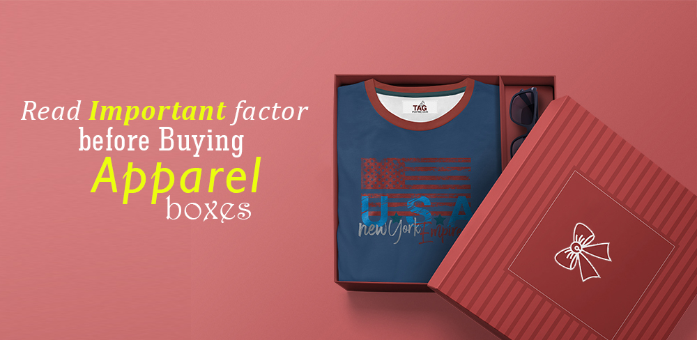 Important factor for Buying Apparel Boxes